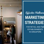 Effective Marketing Strategies For Retail and F&B Establishments in Singapore