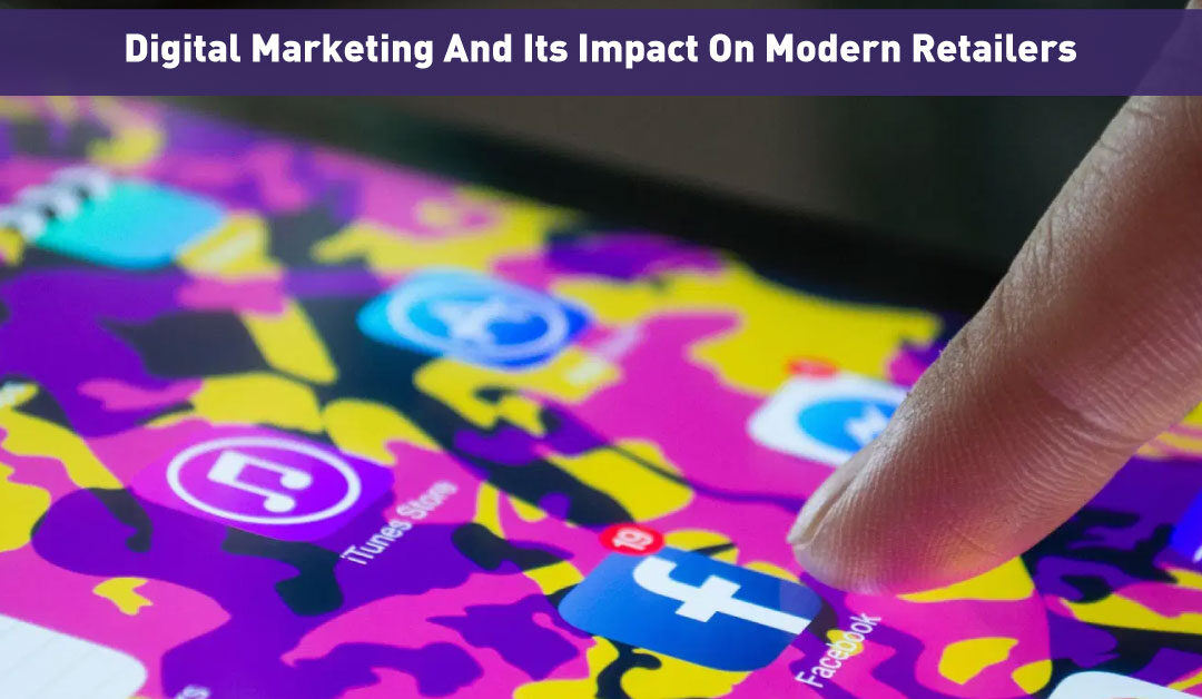 Digital Marketing And Its Impact On Modern Retailers