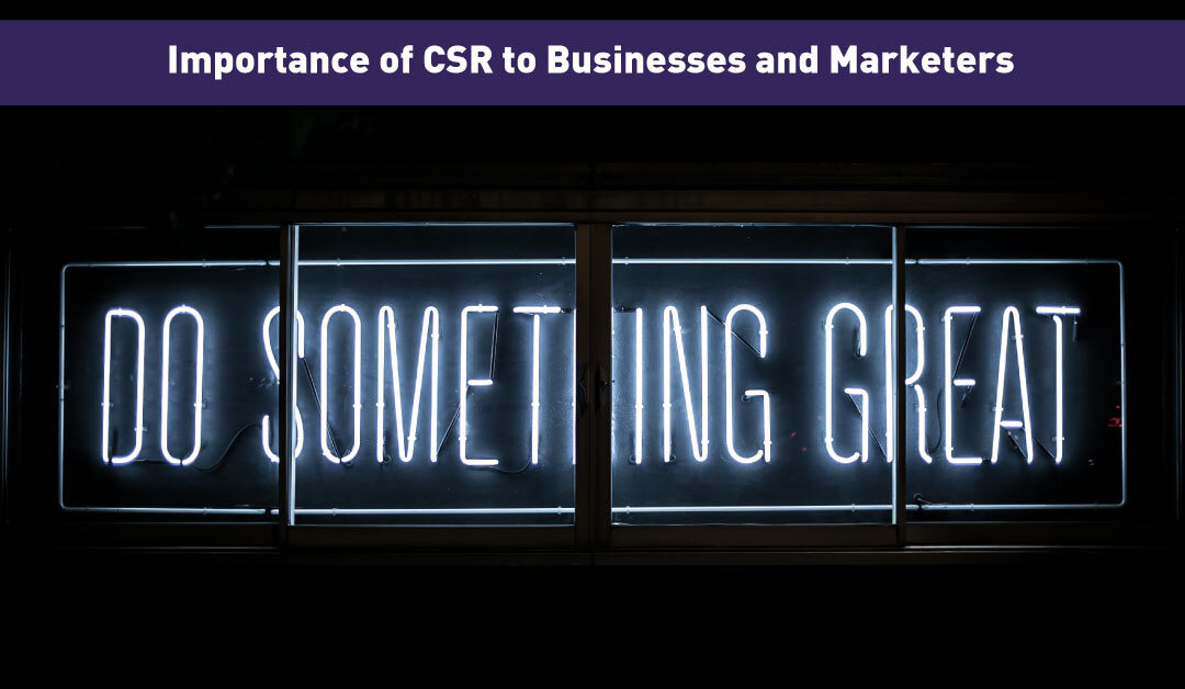Importance of CSR to Businesses and Marketers