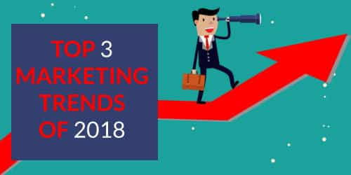 Top 3 Marketing Trends To Watch In 2018