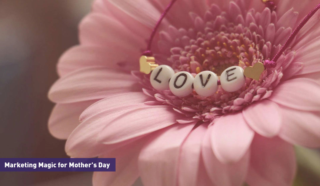 Marketing Magic For Mothers Day For Brands