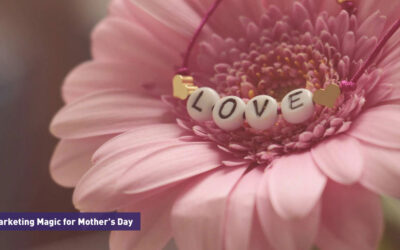 Marketing Magic for Mother's Day